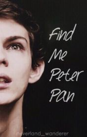 Find Me Peter Pan  (Peter Pan/Robbie Kay) by neverland_wanderer