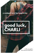Good Luck, Charli by magictricks