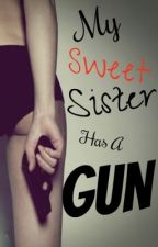My Sweet Sister Has A Gun by seaweediswild