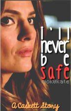 I'll Never Be Safe (Caskett Fanfic) *ON HOLD* by caskettfanfiction
