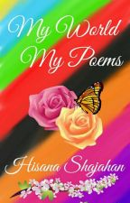 My World .. My Poems...  by HisanaShajahan