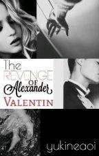 The Revenge Of Alexander Valentin by yukineaoi