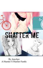 Shatter Me (A Hunter x Hunter Fanfic) by AnoAye