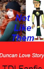 Not Like Them (TDI Fanfic) *Duncan Love Story* by WanderToWonder16