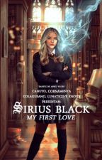 Sirius Black My First Love |TERMINADA|-EDITANDO- by bad_repmtz