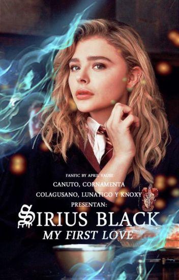 Sirius Black My First Love |TERMINADA|-EDITANDO-