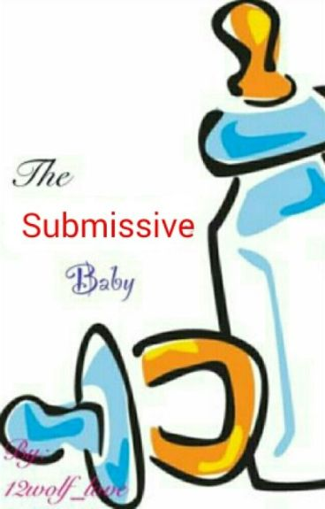 The Submissive Baby (boyxboy) [COMPLETED] (UNDER MAJOR EDITING)