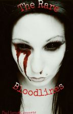 The Rare Bloodlines by HannahGreen439
