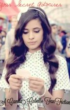 Your Secret Admirer ( A Camila Cabello Fan Fic) by FifthHarmonayyy
