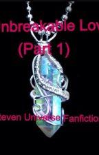 Unbreakable Love: Part 1 (A Steven Universe Fanfiction) by TheCrystalGem