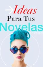 Ideas Para Tus Novelas by AzFictiones
