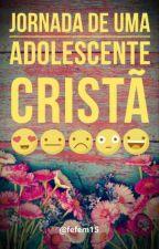 Jornada de uma adolescente cristã by fefem15