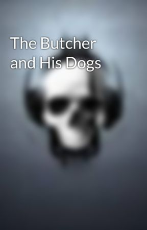 The Butcher and His Dogs by -a-no-one-