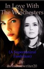 In Love With The Winchesters (Supernatural Fanfiction) by awesomewriter20