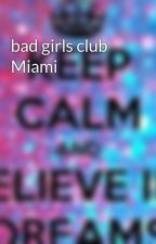 bad girls club Miami by heartsya