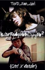 Is Love Really Worth Dying For? -Carl x Reader- by TWD_Fan_Girl