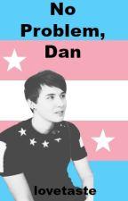 """No Problem, Dan"" by lovetaste"
