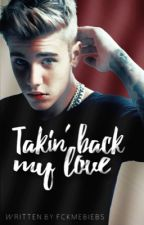 Takin' back my love by fckmebiebs