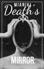 Death's Mirror by MiareyHey