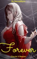 Forever (Claude X Reader) by SavvyMlynn
