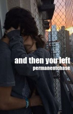 and then you left // cth by permanentchase