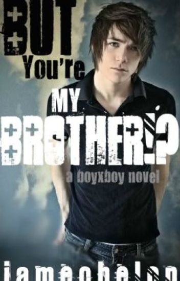 But you're my brother!? (boyxboy)