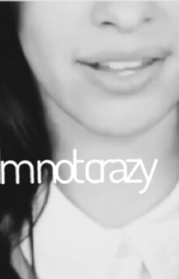 I'm not crazy camila/you
