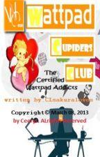 WATTPAD CUPIDERS CLUB :  The Certified Wattpad Addicts by CLsakura