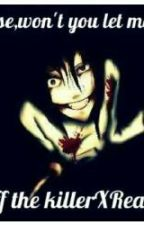 Please,won't you let me go? (Jeff the killer x Reader) by Brok3nSil3nc3
