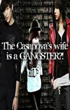 The Casanova's Wife is a GANGSTER !?? (COMPLETED) by rock_urLOVE