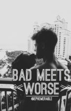 Bad Meets Worse by ephemerable