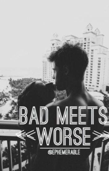 Bad Meets Worse