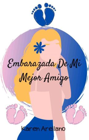 Embarazada De Mi Mejor Amigo ❤  by KarinArellano