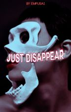 Just Disappear by sycophants