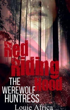 Red Riding Hood : The Werewolf Huntress by LouieGaGa