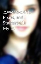 .::.Werewolf's, Pixies, and Stalkers Oh My!.::. by whenwilltheylearn