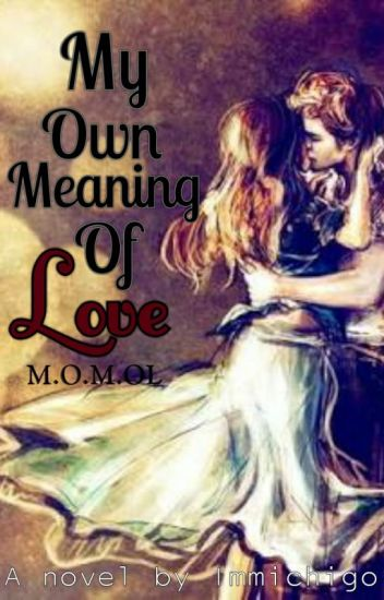 M.O.M.O.L (My Own Meaning of Love)