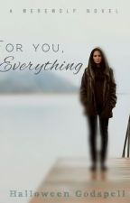 For you, Everything by HalloweenGodspell