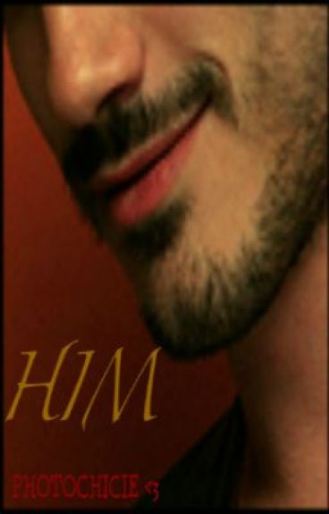 Him... (ON HOLD) by photochicie