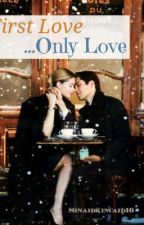 First Love...Only Love: by Sinaidkincaid16