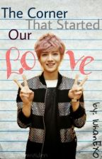 The Corner That Started Our Love (A Luhan and EXO Fanfiction) by luhanEXO