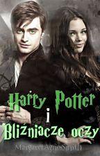 Harry Potter i Bliźniacze Oczy || Fanfiction by MargaretAgnesSmith