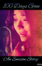 100 Days Gone ~An Emison Story~ by EmisonShipper16
