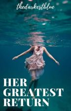 Her Greatest Return [COMPLETED] #Wattys2017 by TheDarkestBlue