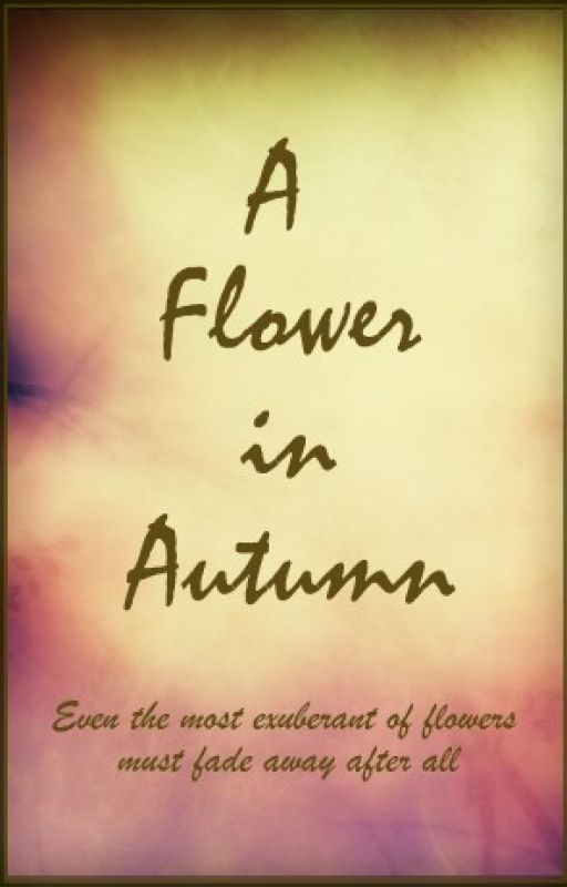 A Flower in Autumn by xxIrisQueenxx