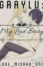 My Love Story [GrayLu] by Love_Misako_Uno