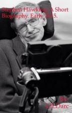 Stephen Hawking; a Short Biography. by LILDarc