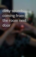 dirty sounds coming from the room next door by EmmaCooper1211