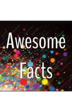 Awesome Facts by thedisco_isnotonfire