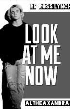 Look at Me Now- R5/Ross Lynch by AltheaXandra